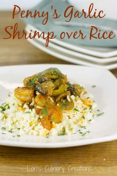 Penny's Garlic Shrimp over Rice. This meal is ready in 15 minutes and is so good. www.lorisculinarycreations.com