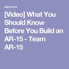 [Video] What You Should Know Before You Build an AR-15 - Team AR-15