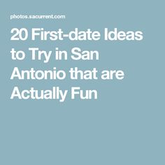 20 First-date Ideas to Try in San Antonio that are Actually Fun