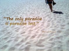 """""""The only paradise is paradise lost.""""    Author: Marcel Proust"""