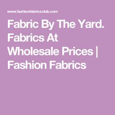 Fabric By The Yard. Fabrics At Wholesale Prices | Fashion Fabrics