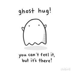 Ghost hug,you can't feel it but it's there..chibird