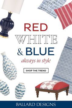 Find the latest home decor trends with Ballard Designs. Shop the Red, White, Blue furniture trends to find something perfect for your home. From Denim Blue to Washed Reds, there is something you'll love. Home Decor Trends, Decor Ideas, Interior Decorating Tips, Blue Furniture, Ballard Designs, Red Fabric, Red White Blue, Blue Denim, Shop