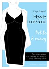 Petite ladies fashion advice | Caryn Franklin's How to Look Good