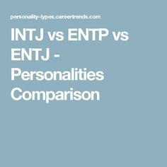 INTJ vs ENTP vs ENTJ - Personalities Comparison
