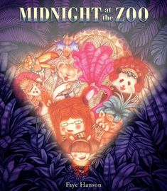Midnight at the Zoo |Faye Hanson | Penguin Random House | June 6, 2017 | ISBN: 9780763689087