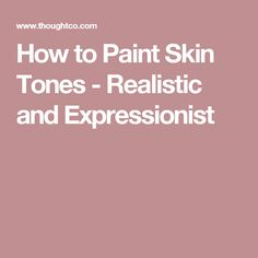 How to Paint Skin Tones - Realistic and Expressionist