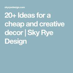 20+ Ideas for a cheap and creative decor | Sky Rye Design