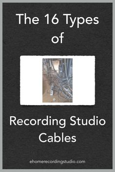 The 16 Types of Recording Studio Cables http://ehomerecordingstudio.com/audio-cables-types/