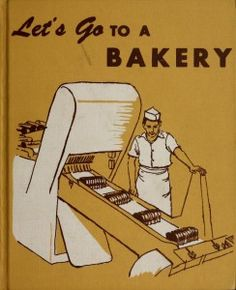 Let's Go to a Bakery    Public domain ebook  http://homeschoolcommons.com/2012/03/lets-go-to-a-bakery/