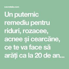 Un puternic remediu pentru riduri, rozacee, acnee și cearcăne, ce te va face să arăți ca la 20 de ani - Secretele.com Good To Know, Beauty Hacks, Remedies, Health Fitness, Hair Beauty, Life, Eyes, Yoga, Makeup