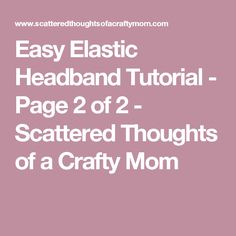 Easy Elastic Headband Tutorial - Page 2 of 2 - Scattered Thoughts of a Crafty Mom