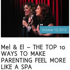 Mel & El – THE TOP 10 WAYS TO MAKE PARENTING FEEL MORE LIKE A SPA