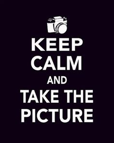 Take the picture! Perfect for my photographer friends and husband.