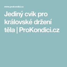 Jediný cvik pro královské držení těla | ProKondici.cz Lose Weight, Healthy, Exercises, Sporty, Yoga, Projects, Diet, Feel Better, Log Projects