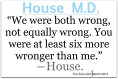 charming life pattern: house m.d - quote - we were both wrong, not equall...