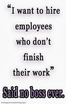 i want to hire employees who don't finish their work