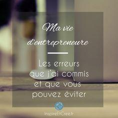 [Ma vie d'entrepreneur] Les erreurs commis et que vous pouvez éviter - Blog Inspiré & Créé