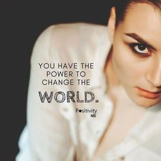 You have the power to change the world. #positivitynote #positivity #inspiration