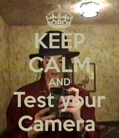 KEEP CALM AND Test your Camera