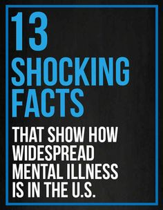 13 Shocking Facts That Show How Widespread Mental Illness Is In The U.S.   Please read this  You may understand some loved ones better.