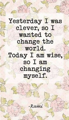 It's starts with myself. Change me and I can change the world.