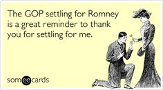 """Hilarious!!!    """"The GOP settling for Romney is a great reminder to thank you for settling for me."""""""