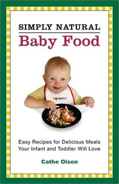 Simply Natural Baby Food: Easy Recipes for Delicious Meals Your Infant and Toddler Will Love - http://goodvibeorganics.com/simply-natural-baby-food-easy-recipes-for-delicious-meals-your-infant-and-toddler-will-love/