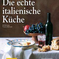 Die echte italienische Küche: Typische Rezepte und kulinarische Impressionen, PDF, 383386074X, cookingebooks.info