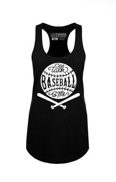Talk Baseball To Me racerback tank tops for $25!
