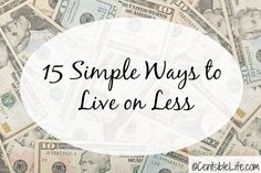 THESE ARE THE GET RICH BASICS!! Live on less-invest the REST!                           15 Simple Ways to Live on Less