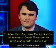 ".""Political Correctness wave that swept across this country -- Donald Trump was direct result of that"" -Charlie Kirk #TPUSA #LessGovMoreFun @charliekirk1776"