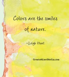 """""""Colors are the smiles of nature."""" -Leigh Hunt"""