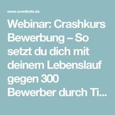 Webinar: Crashkurs Bewerbung – So setzt du dich mit deinem Lebenslauf gegen 300 Bewerber durch Tickets, Mi, 15.02.2017 um 19:00 Uhr   Eventbrite