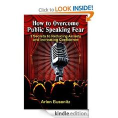FREE FOR KINDLE! How to Overcome Public Speaking Fear: 3 Secrets to Reducing Anxiety and Increasing Confidence: Arlen Busenitz: Amazon.com: Kindle Store