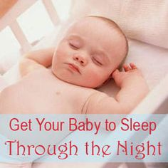 Advice on how to get your baby to fall asleep and sleep through the night: Lots of great information here!