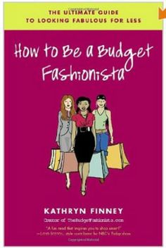 How to Be a Budget Fashionista - The Ultimate Guide to Looking Fabulous for Less