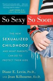 So Sexy So Soon is a great resource to learn more about how today's media and hypersexualized advertising has a negative effect on children and what can be done to change it.
