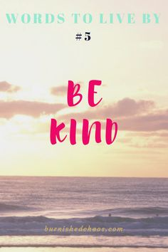 Words To Live By #5: Be Kind - Burnished Chaos