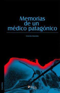 MEMORIAS DE UN MÉDICO PATAGÓNICO - Ernesto Duronto - Cuentos