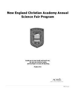 NEW ENGLAND CHRISTIAN ACADEMY SCIENCE FAIR PROGRAM MANUAL This booklet was designed to provide an overview of project components and expectations. The time line for completing each part of the project is posted in school on the Science Fair Bulletin Board, on the New England Christian Academy's website http://www.newenglandchristianacademy.org/science-fair.html #winning_science_fair_projects #middle_school_science_fair_projects #high_school_science_fair_projects