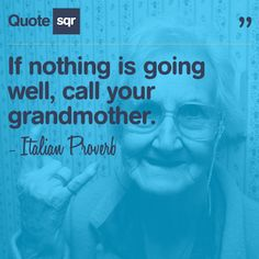 If nothing is going well, call your grandmother. - Italian Proverb #quotesqr