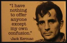 i have nothing to offer anyone... / On the Road / Jack Kerouac