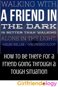 Walking with a Friend in the Dark is better than walking alone in the Light. Great inspirational quote by Helen Keller - plus How to be there for a Friend going through a Tough Situation Group Of Friends Quotes, Best Friend Quotes, Our Love Quotes, Inspirational Quotes For Women, Best Friendship Quotes, Girlfriend Quotes, Sunday Quotes, Kindness Quotes, What Inspires You