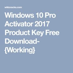 Windows 10 Pro Activator 2017 Product Key Free Download- {Working}