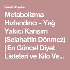 Metabolizma Hızlandırıcı - Yağ Yakıcı Karışım (Selahattin Dönmez) | En Güncel Diyet Listeleri ve Kilo Verme Yöntemleri Kraut, Health Fitness, Diet, Fitness, Banting, Diets, Per Diem, Health And Fitness, Food