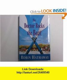 The Doctor Rocks the Boat (Dr. Fenimore Mysteries) Robin Hathaway , ISBN-10: 0312349939  ,  , ASIN: B00127OH18 , tutorials , pdf , ebook , torrent , downloads , rapidshare , filesonic , hotfile , megaupload , fileserve
