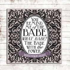 You remind me of the BABE ... what babe? The Babe with the POWER! ... you know the rest ...  Inspired by one of the best classic Jim Henson