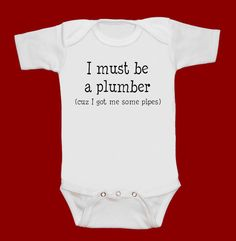 I must Be a PLUMBER cuz i got me some PIPES funny by MeSoSmall, $15.00