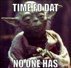 Yoda has no time fo dat